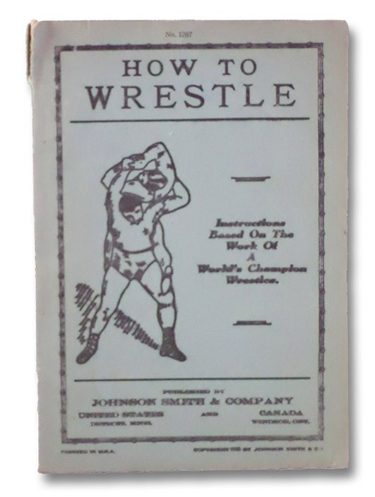 How to Wrestle: Instructions Based on the Work of a World's Champion Wrestler. (No. 1267), [Gotch, Frank A.; Robbins, George; Bowles, George B.]