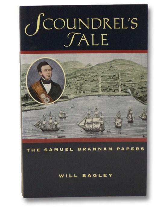 Scoundrel's Tale: The Samuel Brannan Papers, Bagley, Will