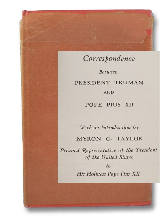 Correspondence Between President Truman and Pope Pius XII, Truman, Harry S.; His Holiness Pope Pius XII; Taylor, Myron C.