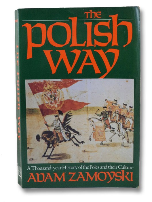 The Polish Way: A Thousand-Year History of the Poles and Their Culture, Zamoyski, Adam