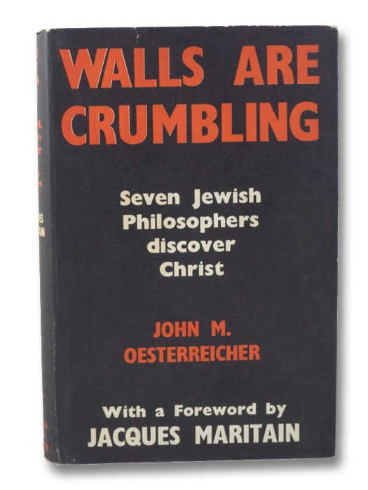 Walls Are Crumbling: Seven Jewish Philosophers Discover Christ, Oesterreicher, John M.; Maritain, Jacques