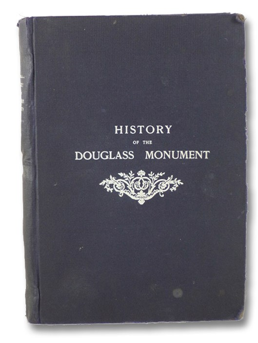 An Authentic History of the Douglass Monument: Biographical Facts and Incidents in the Life of Frederick Douglass - His Death at Anacosta, D.C., and Funeral at Washington, D.C., and Rochester, N.Y., together with Portraits and Illustrations of Important Incidents of the Four Years' Struggle to Complete the Work., Thompson, J.W.
