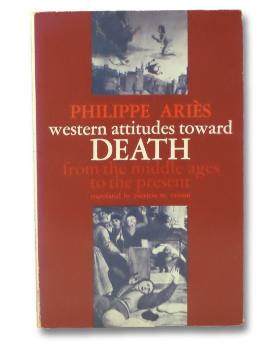 Western Attitudes Toward Death from the Middle Ages to the Present, Aries, Philippe; Ranum, Patricia M.; Ranum, Orest
