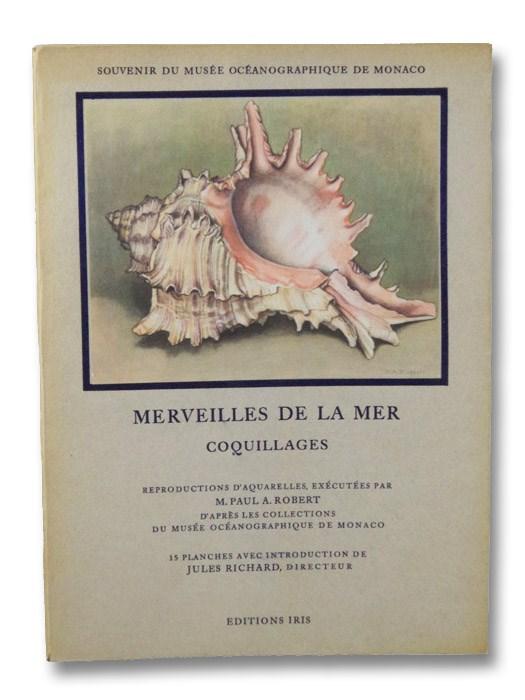 Merveilles de la Mer Coquillages: Reproductions d'Aquarelles - 15 Planches (Souvenir du Musee Oceanographique de Monaco), Robert, Paul A.; Richard, Jules