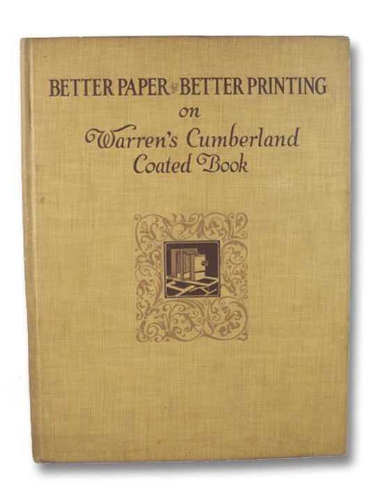 Better Paper, Better Printing on Warren's Cumberland Coated Book, with Supplementary Exhibits of Halftone & Border Finishes (The Warren Service Library), S.D. Warren Company