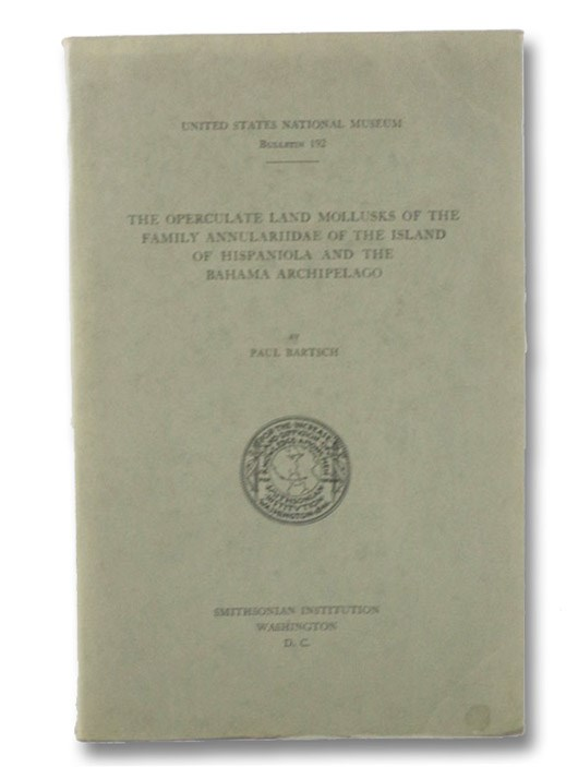 The Operculate Land Mollusks of the Family Annulariidae of the Island of Hispaniola and the Bahama Archipelago, Bartsch, Paul