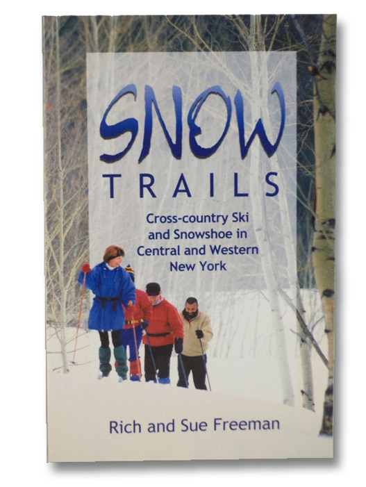 Snow Trails: Cross-Country Ski and Snowshoe in Central and Western New York (Trail Guidebooks), Freeman, Rich; Freeman, Sue
