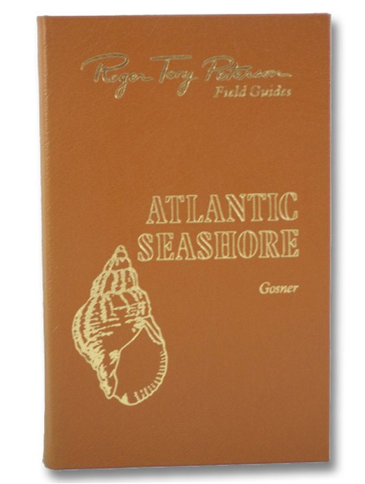 Atlantic Seashore: Invertebrates and Seaweeds of the Atlantic Coast from the Bay of Fundy to Cape Hatteras (Roger Tory Peterson Field Guides: The Fiftieth Anniversary Edition), Gosner, Kenneth L.