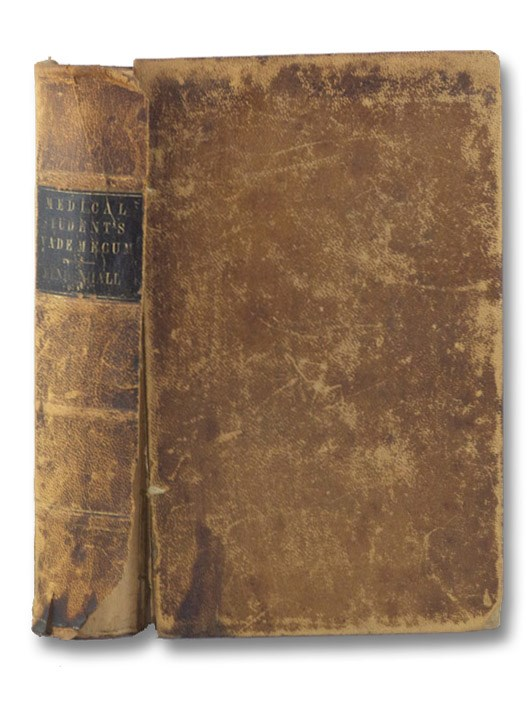 The Medical Student's Vade Mecum. A Compendium of Anatomy, Physiology, Chemistry, Poisons, Materia Medica, Pharmacy, Surgery, Obstetrics, Practice of Medicine, Diseases of the Skin, Etc. Etc., Mendenhall, George