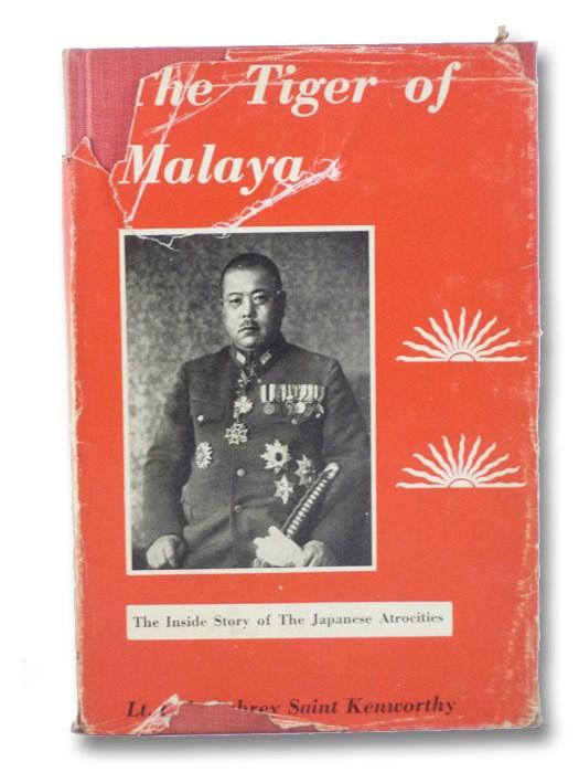 The Tiger of Malaya: The Story of General Tomoyuki Yamashita and 'Death March' General Masaharu Homma (The Inside Story of the Japanese Atrocities), Kenworthy, Aubrey Saint