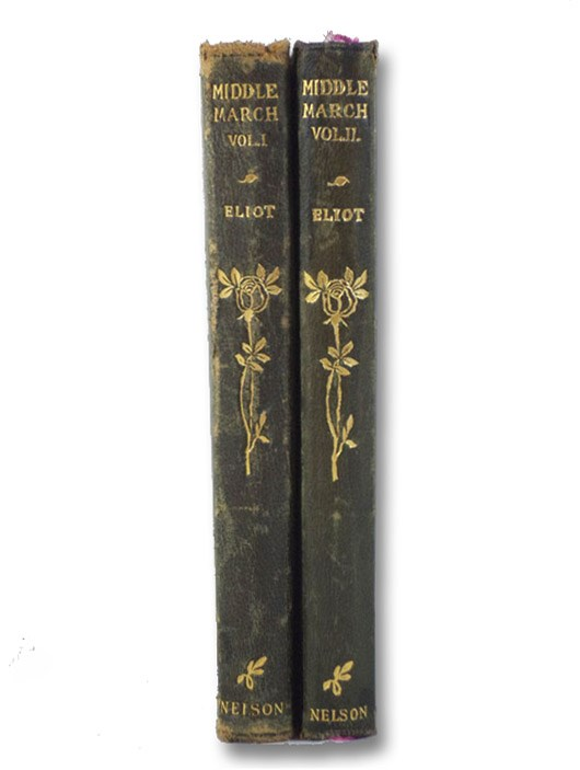 Middlemarch: A Study of Provincial Life, in Two Volumes - Vols. I & II (George Eliot's Works, Vol. VII. & Vol. VIII.), Eliot, George
