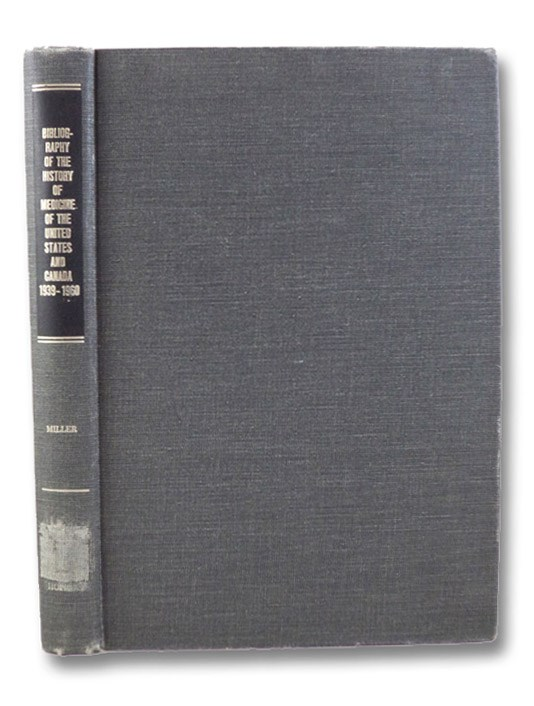 Bibliography of the History of Medicine of the United States and Canada, 1939-1960, Miller, Genevieve; McDaniel, W.B.
