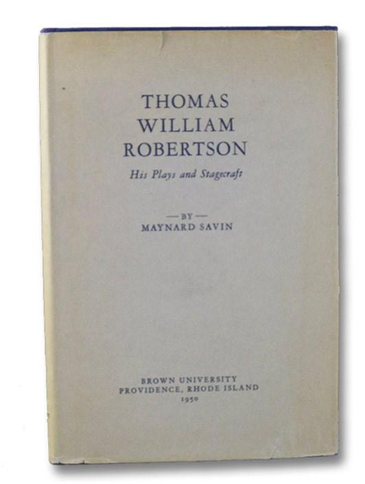 Thomas William Robertson: His Plays and Stagecraft (Brown University Studies Series Volume 13), Savin, Maynard