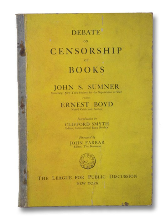Debate, Subject, Resolved: That limitations upon the contents of books and magazines as defined in proposed legislation would be detrimental to the advancement of American literature. [Debate on Censorship of Books], Sumner, John S.; Boyd, Ernest; Smyth, Clifford; Farrar, John