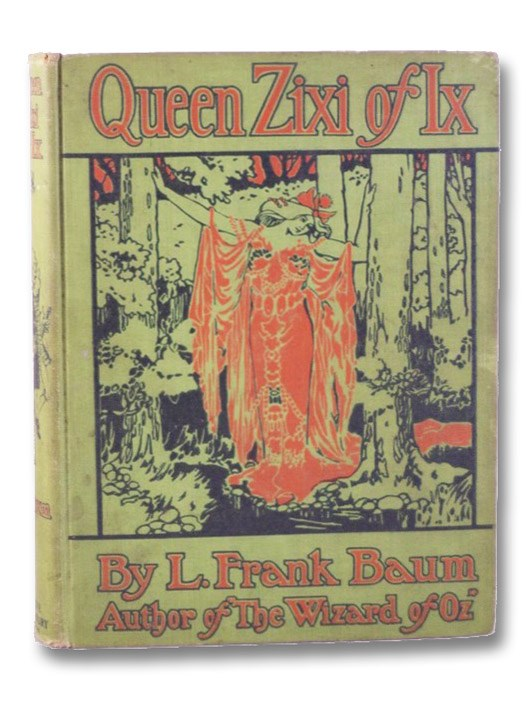 Queen Zixi of Ix: Or, the Story of the Magic Cloak, Baum, L. Frank