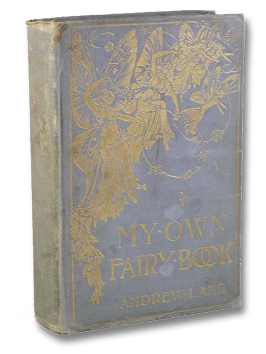 My Own Fairy Book: Namely, Certain Chronicles of Pantouftia, as, notably, the Adventures of Prigio, Prince of That Country, and of His Son, Ricardo, with an Excerpt from the Annals of Scotland, as Touching Ker of Fairnilee, His Sojourn with the Queen of Faery., Lang, Andrew