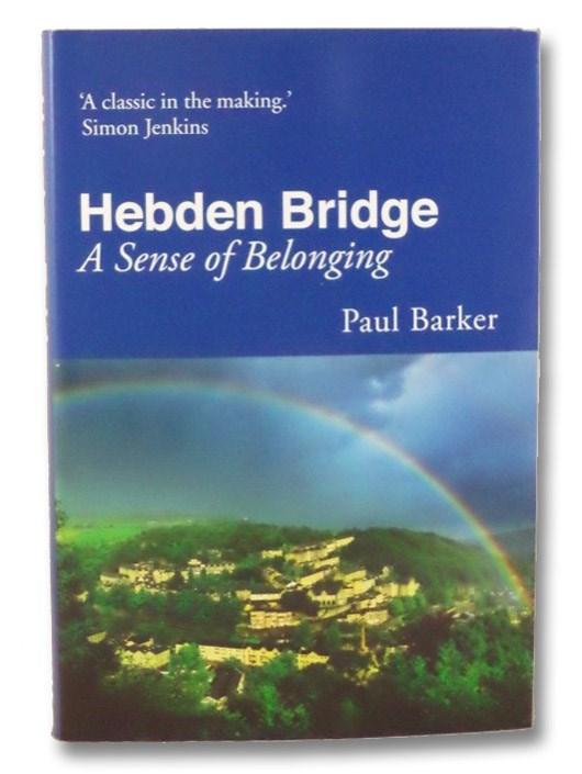 Hebden Bridge: A Sense of Belonging, Barker, Paul