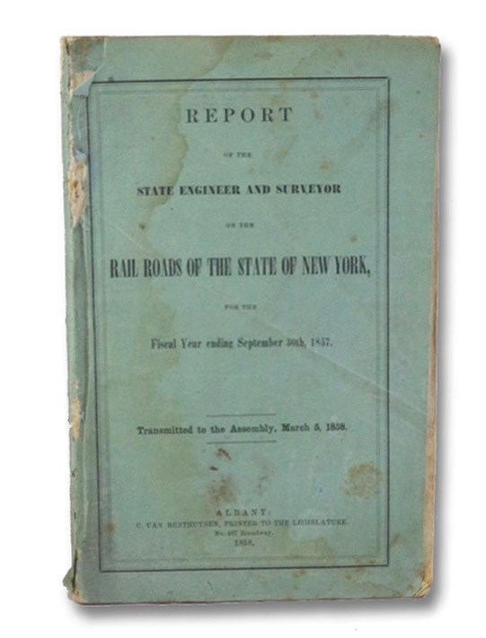 Report of the State Engineer and Surveyor on the Railroads of the State of New-York, for the Fiscal Year Ending September 30th, 1857. [Rail Roads], Richmond, Van R.