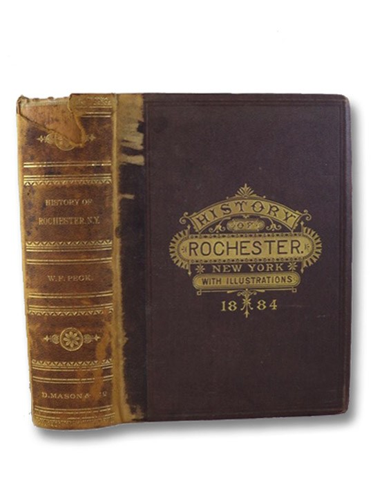 Semi-Centennial History of the City of Rochester, with Illustrations and Biographical Sketches of Some of its Prominent Men and Pioneers, Peck, William F. [Farley]