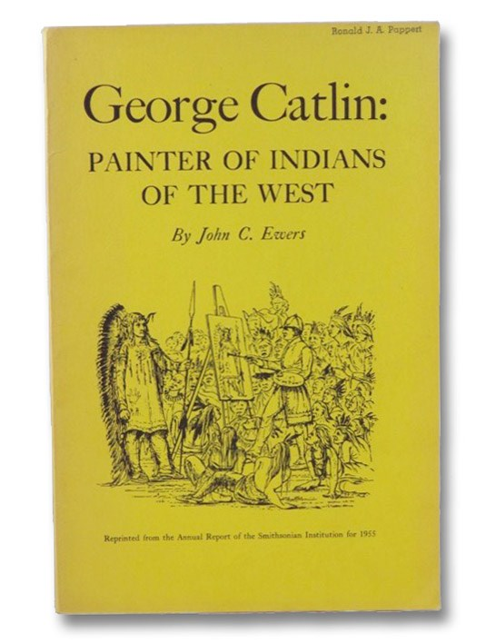 George Catlin: Painter of Indians and the West, Ewers, John C.
