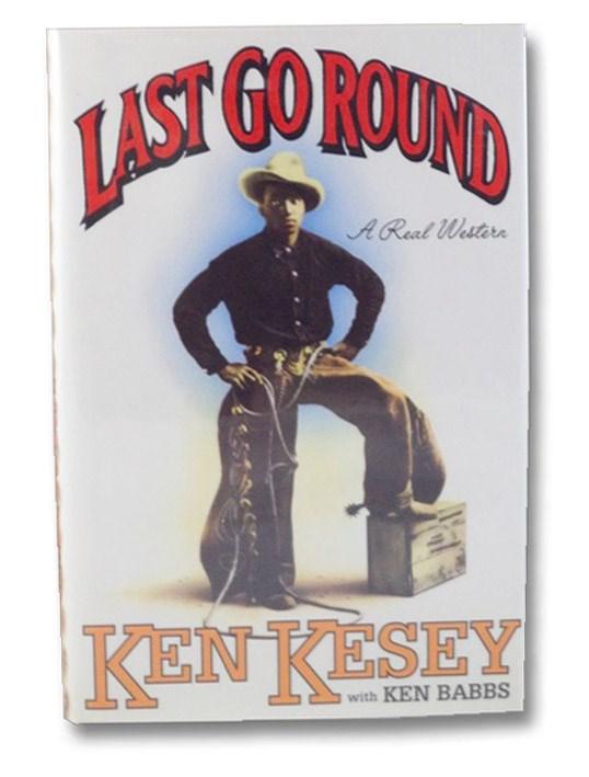 Last Go Round: A Real Western, Kesey, Ken; Babbs, Ken