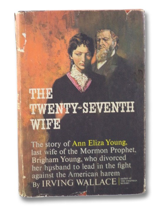 The Twenty-Seventh Wife [The Story of Ann Eliza Young, Last Wife of the Mormon Prophet Brigham Young], Wallace, Irving