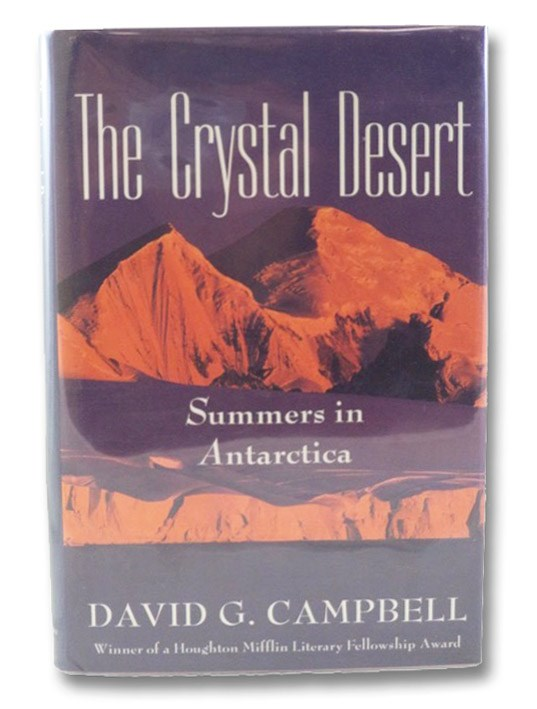 The Crystal Desert: Summers in Antarctica, Campbell, David G.