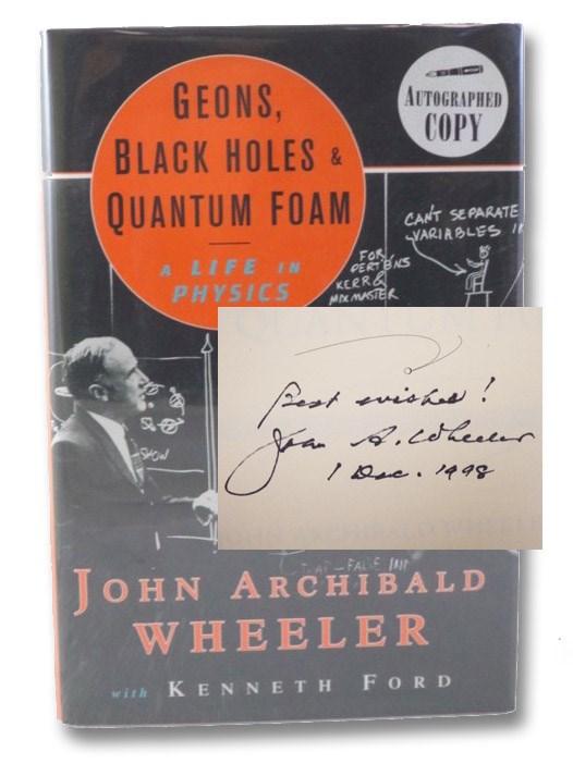 Geons, Black Holes & Quantum Foam: A Life in Physics, Wheeler, John Archibald; Ford, Kenneth