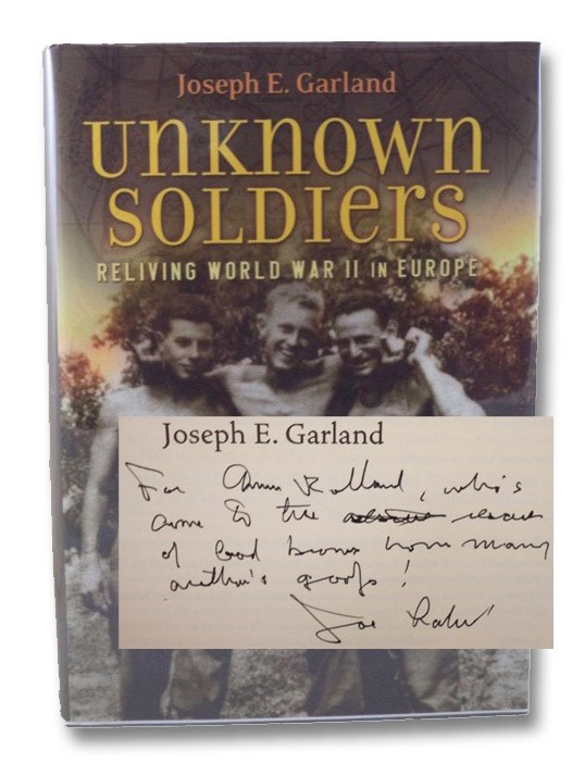 Unknown Soldiers: Reliving World War II in Europe, Garland, Joseph E.