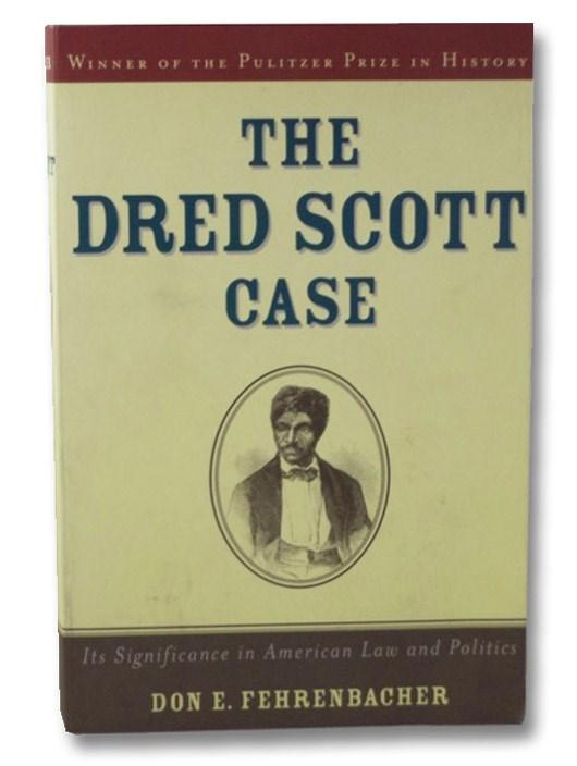 The Dred Scott Case: Its Significance in American Law & Politics, Fehrenbacher, Don E.