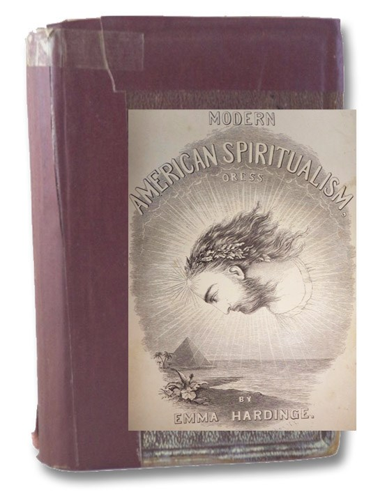 Modern American Spiritualism: A Twenty Years' Record of the Communion between Earth and the World of Spirits., Hardinge, Emma