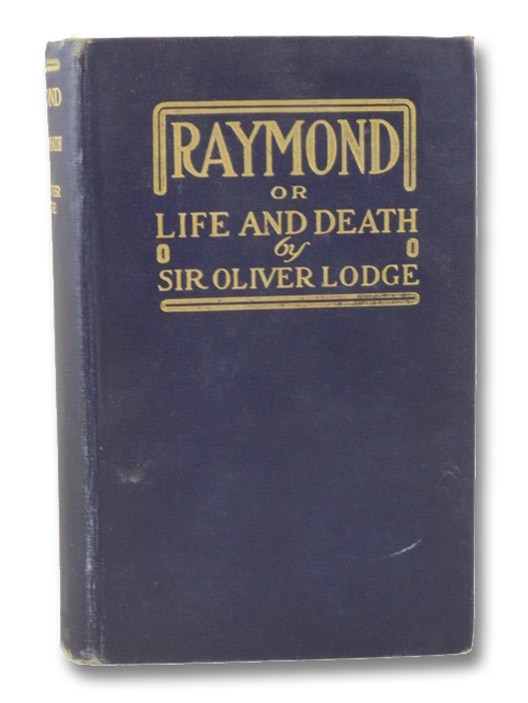 Raymond, or Life and Death, with Examples of the Evidence for Survival of Memory and Affection after Death, Lodge, Oliver J.