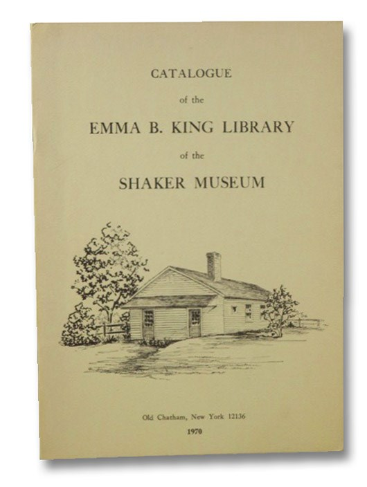 Catalogue of the Emma B. King Library of the Shaker Museum, Meader, Robert F.W.