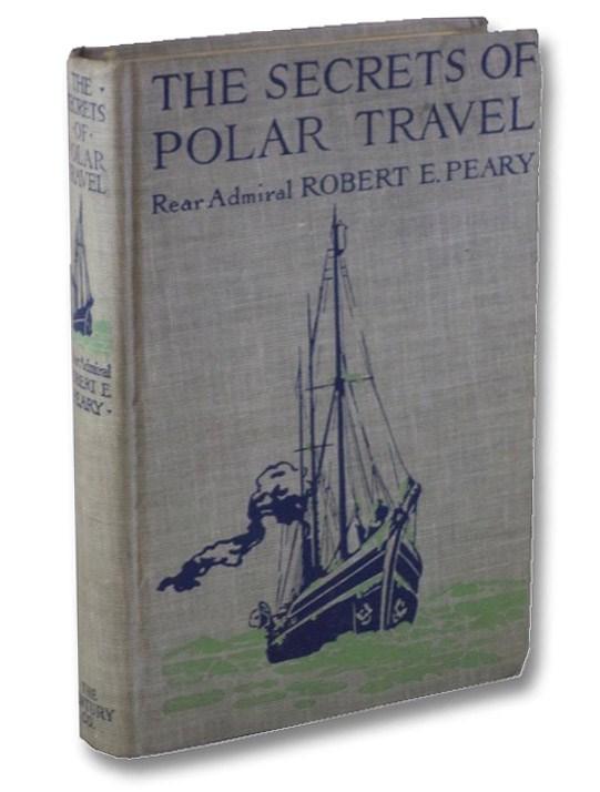 Secrets of Polar Travel, Peary, Robert E. [Edwin]
