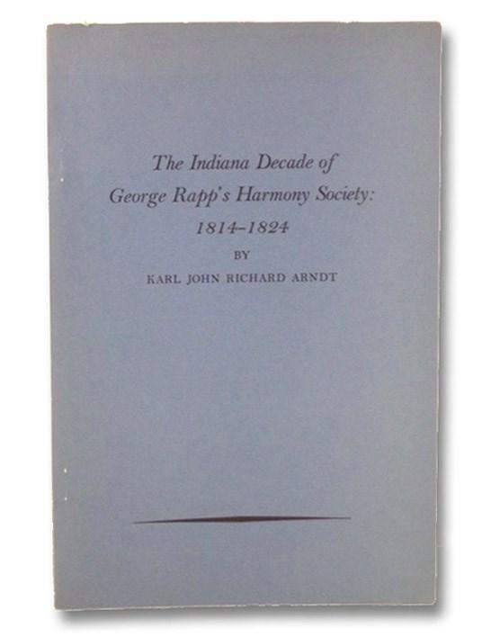 The Indiana Decade of George Rapp's Harmony Society: 1814-1824, Arndt, Karl John Richard