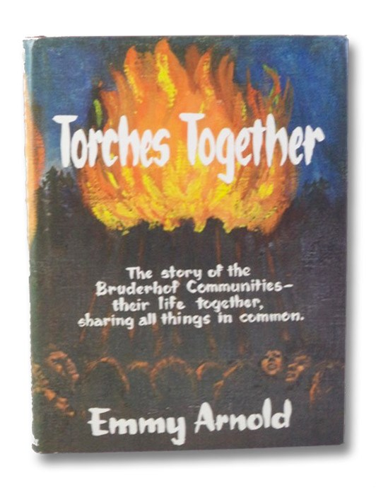 Torches Together: The Story of the Bruderhof Communities, Arnold, Emmy