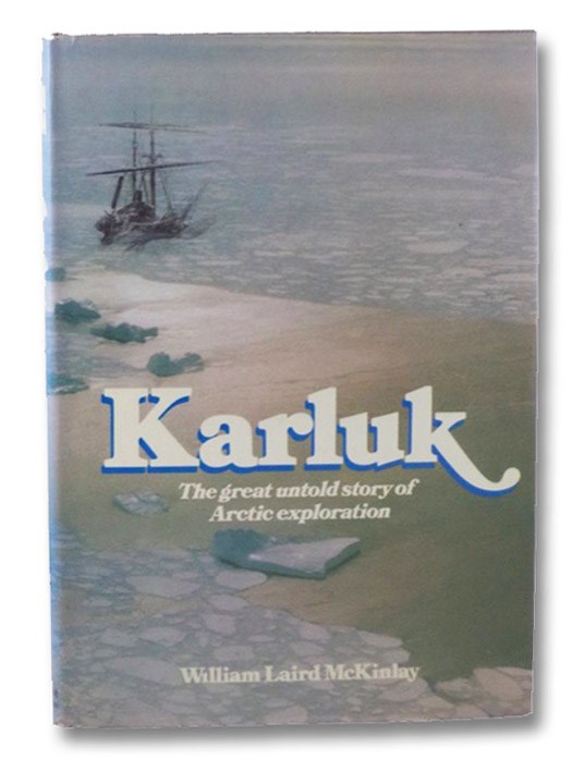 Karluk: Great Untold Story of Arctic Exploration, McKinlay, William Laird