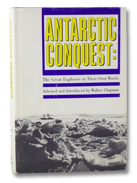 Antarctic Conquest: The Great Explorers in Their Own Words, Chapman, Walker