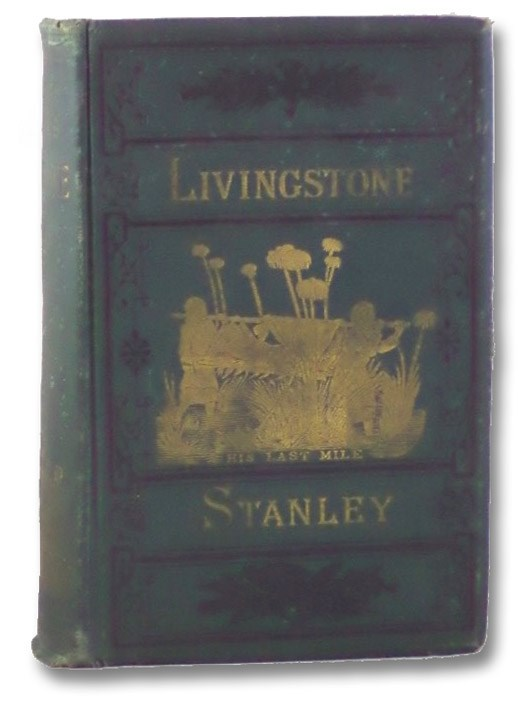 The Lives and Travels of Livingstone and Stanley, Covering Their Entire Career in Southern and Central Africa., Chambliss, J.E.