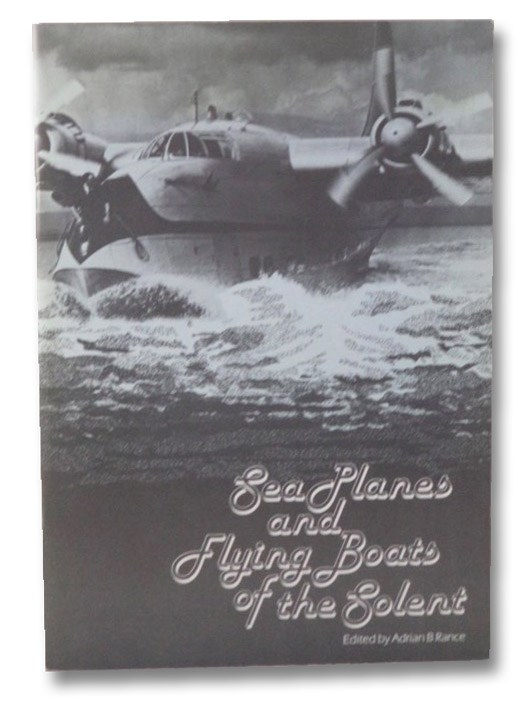 Sea Planes and Flying Boats of the Solent [Seaplanes], Bagley, J.A.; Bennett, D.E.; Goodall, M.H.; Horne, John B.; Morten, Philip; Rance, Adrian B.
