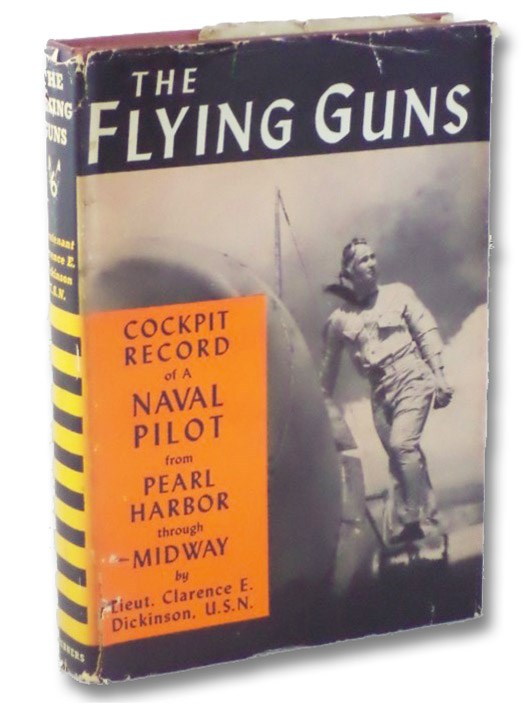 The Flying Guns: Cockpit Record of a Naval Pilot from Pearl Harbor through Midway, Dickinson, Clarence E.; Sparkes, Boyden