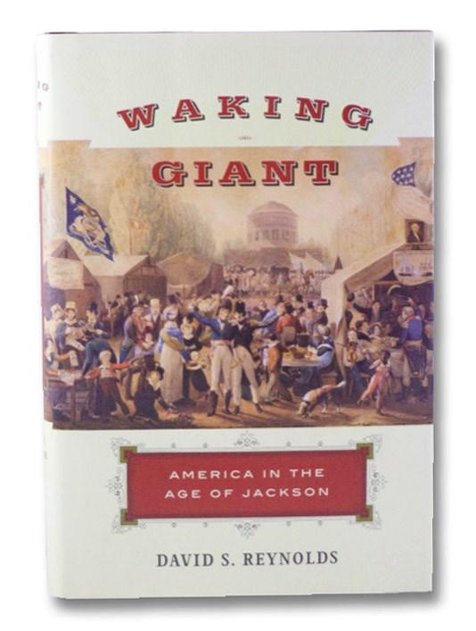 Waking The Giant: America in the Age of Jackson, Reynolds, David S.