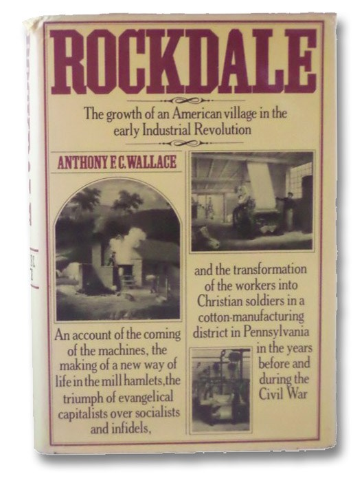 Rockdale: The Growth of an American Village in the Early Industrial Revolution, Wallace, Anthony F.C.