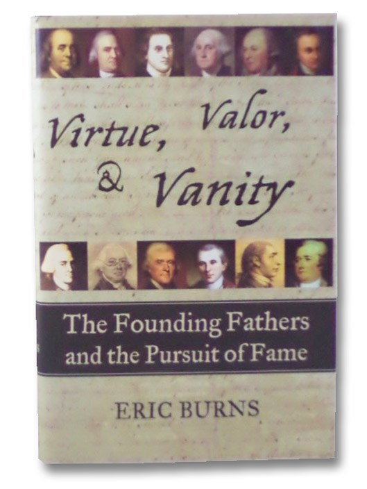 Virtue, Valor, & Vanity: The Founding Fathers and the Pursuit of Fame, Burns, Eric