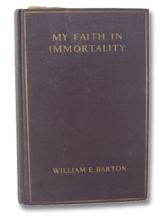 My Faith in Immortality, Barton, William E.