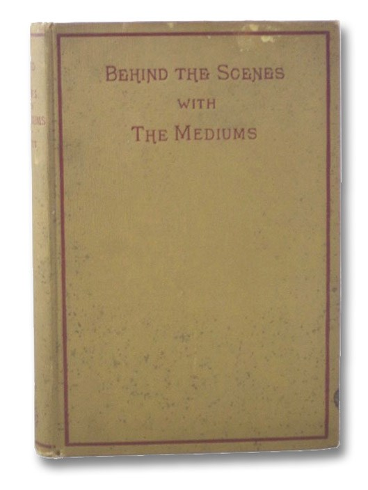 Behind the Scenes with the Mediums, Abbott, David P. [Phelps]