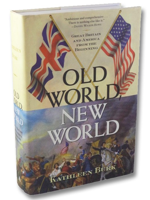 Old World, New World: Great Britain and America from the Beginning, Burk, Kathleen