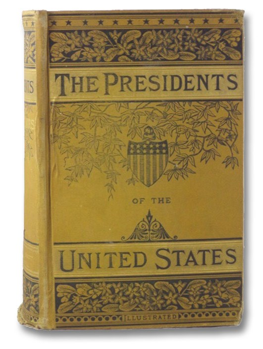 Lives of the Presidents of the United States of America, from Washington to the Present Time. Containing a Narrative of the Most Interesting Events in the Career of Each President; Thus Constituting a Graphic History of the United States. to which is Added a Chapter Showing the Progress of the Republic from the Revolutionary War to the Present Time., Abbott, John S.C.; Conwell, Russell H.