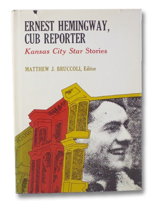 Ernest Hemingway, Cub Reporter: Kansas City Star Stories, Hemingway, Ernest; Bruccoli, Matthew J.