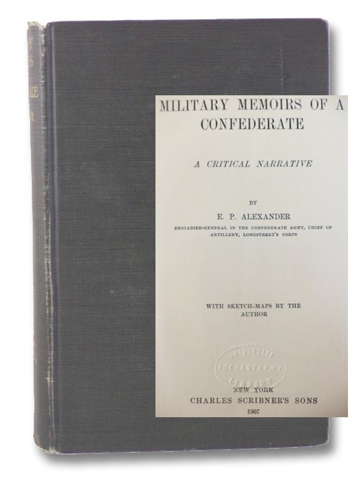 Military Memoirs of a Confederate: A Critical Narrative, with Sketch-Maps by the Author, Alexander, E.P.